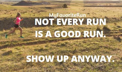 Not every run is a good run. Show up Anyway.