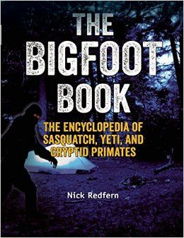 The Bigfoot Book: The Encyclopedia of Sasquatch Yeti and Cryptid Primates http://