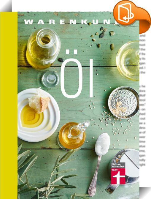 Warenkunde Öl    ::  Edles Olivenöl für den Salat, mildes Rapsöl zum Anbraten oder den Allrounder Sonnenblumenöl für einen Kuchenteig - gute Speiseöle gehören in jede Küche. Doch wie erkenne ich gutes Öl? Und welches Öl verwende ich wofür? Mit diesem Buch werden Sie zum Experten: Angefangen bei der Marktlage und der Herstellung über Einkauf, Lagerung, Güteklasse und Gesundheit bis zum Einsatz in der Küche. Hier trifft das gebündelte Know-how der Stiftung Warentest auf jahrelange Erfahr...