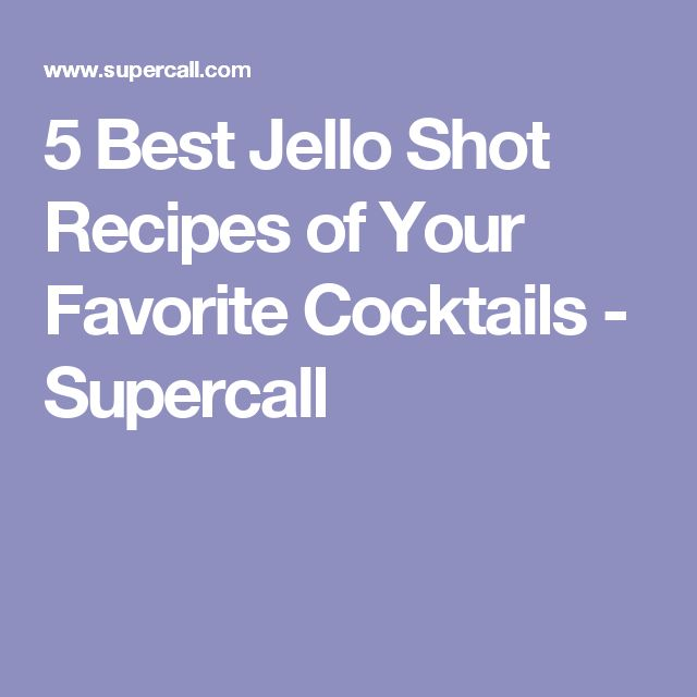 5 Best Jello Shot Recipes of Your Favorite Cocktails - Supercall