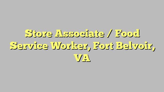 Store Associate / Food Service Worker, Fort Belvoir, VA