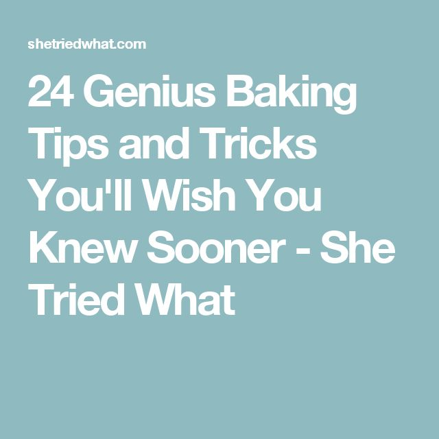 24 Genius Baking Tips and Tricks You'll Wish You Knew Sooner - She Tried What