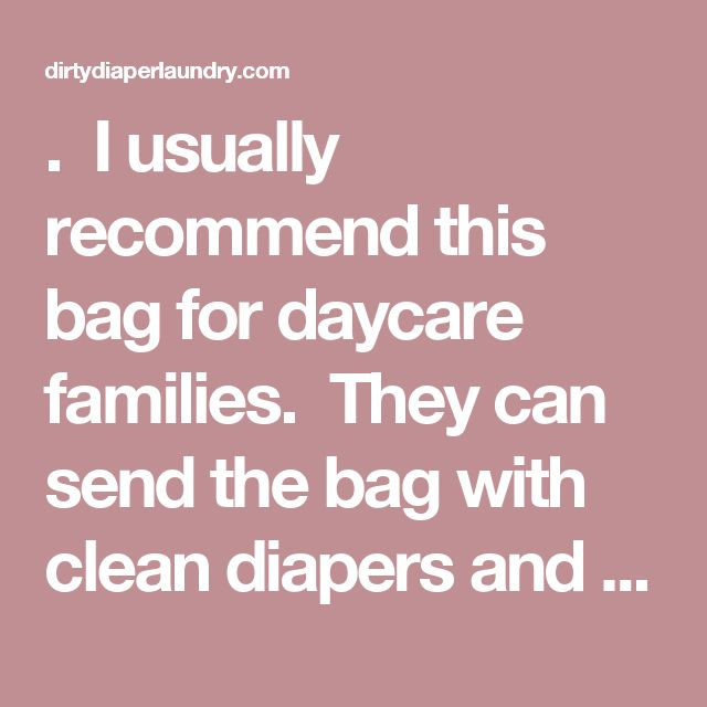 . I usually recommend this bag for daycare families. They can send the bag with clean diapers and have it returned with dirty ones, all in one shot.