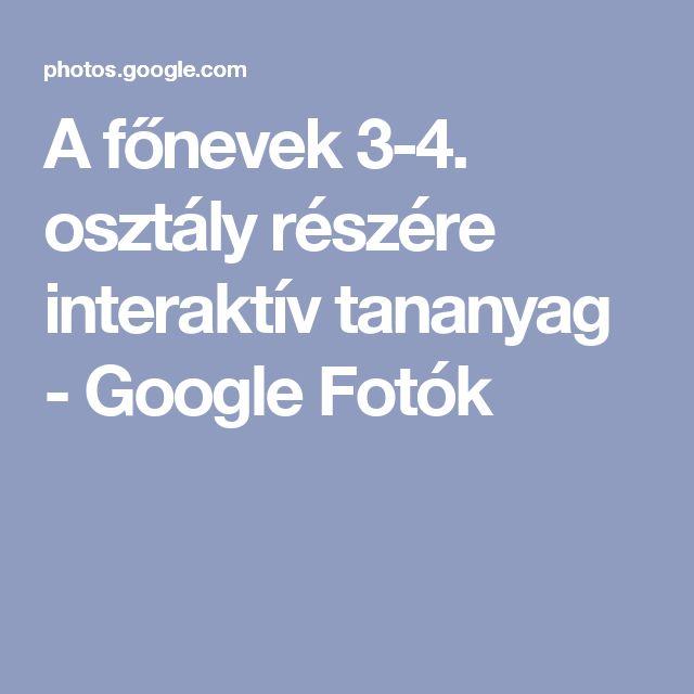 A főnevek 3-4. osztály részére interaktív tananyag - Google Fotók