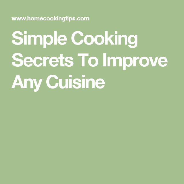Simple Cooking Secrets To Improve Any Cuisine