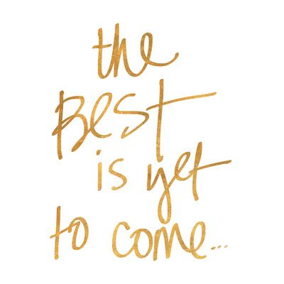 The Best is yet to Come (gold foil) Poster at AllPosters.com, $19, 12x12