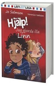 Hjälp! Jag gjorde illa Linn – Jo Salmson     Den bästa börja läsa bok jag läst hittills, Salmson är duktig på att skriva lättläst men bra och boken har en riktig handling till skillnad från många andra börja läsa böcker. Berättelsen utspelar sig i svensk vardagsmiljö och är mycket fint illustrerad av Veronica Isaksson.