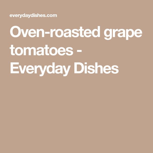 Oven-roasted grape tomatoes - Everyday Dishes