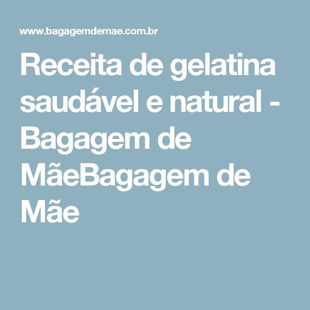 Receita de gelatina saudável e natural - Bagagem de MãeBagagem de Mãe
