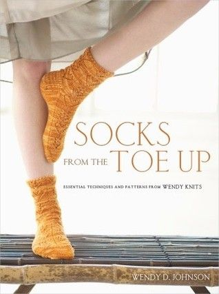 Socks from the Toe Up: Essential Techniques and Patterns from Wendy Knits
