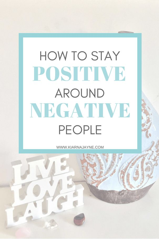How to Stay Positive Around Negative People - Kiarna Jayne | Guide To Wellness #positivity #selfdevelopment #positive