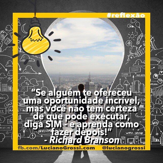 Quantas vezes você não teve boas oportunidades e não as abraçou por acreditar que não sabia realizar?   Se alguém te ofereceu uma oportunidade incrível mas você não tem certeza de que pode executar diga SIM - e aprenda como fazer depois! - Richard Branson #VençaOsMitos #Reflexão Visite LucianoGrossi.com!   #frasedodia #frasesdenegócios #carreira #sucesso #profissional #crescimento #bepositive #meta #empreendedor #foco #empreendedorismo #motivação #inspiração #business #liderança…