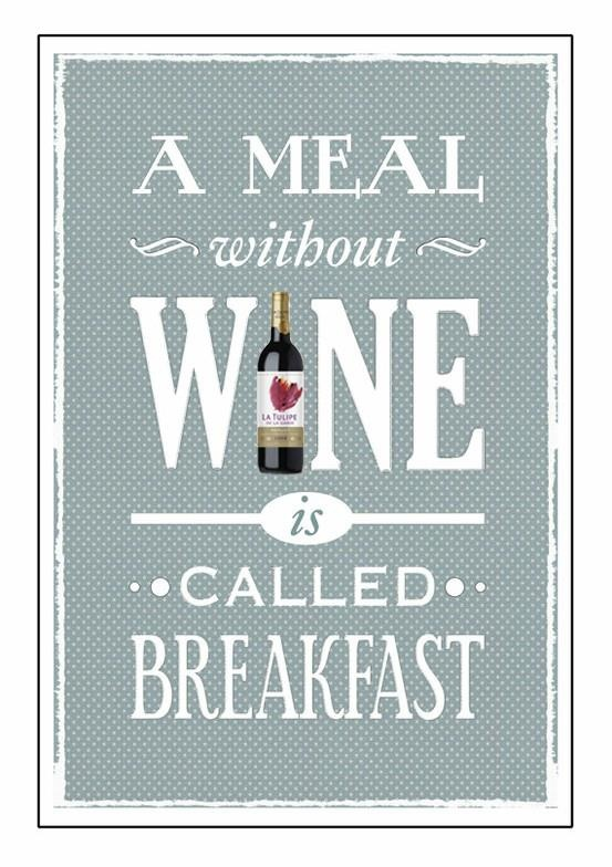 A meal without wine is called breakfast ~ Ilja Gort