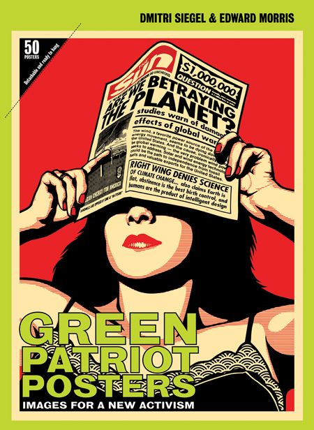 Green Patriot Posters: Images for a New Activism.    This book brings together the strongest contemporary graphic design currently promoting sustainability and the fight against climate change.  $30