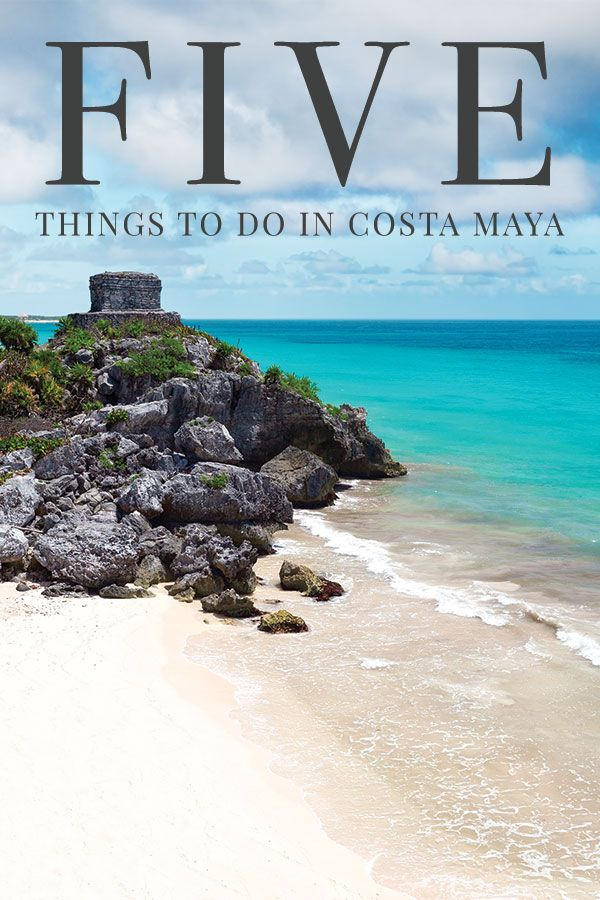 5 Things to do in Costa Maya - #iTravelBetter