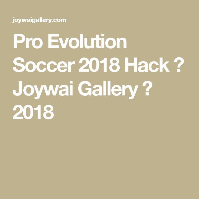 Pro Evolution Soccer 2018 Hack ⋆ Joywai Gallery ⋆ 2018
