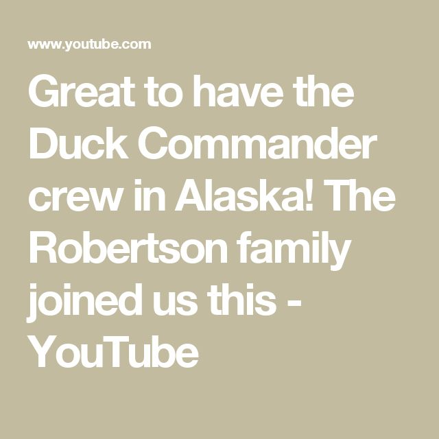 Great to have the Duck Commander crew in Alaska! The Robertson family joined us this - YouTube