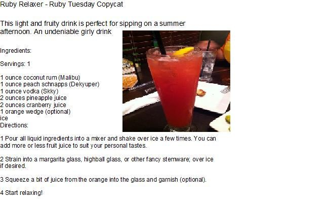 This has to be one of the best drinks i have tried at Ruby Tuesdays its called a Ruby Relaxer! This is more of a summer drink for me :)