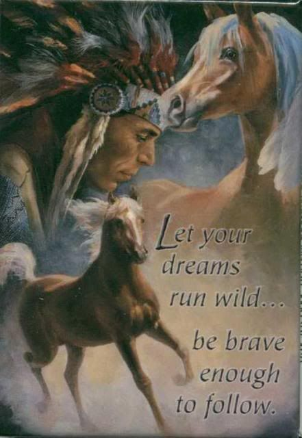 Have a good week quotes native american | let your dreams run wild be brave enough to follow - Native American ...