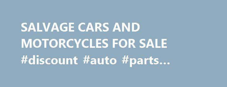 SALVAGE CARS AND MOTORCYCLES FOR SALE #discount #auto #parts #online http://auto-car.remmont.com/salvage-cars-and-motorcycles-for-sale-discount-auto-parts-online/  #insurance auto auction # Compre el tнtulo limpio y salvaje tнtulo: autos usados, […]