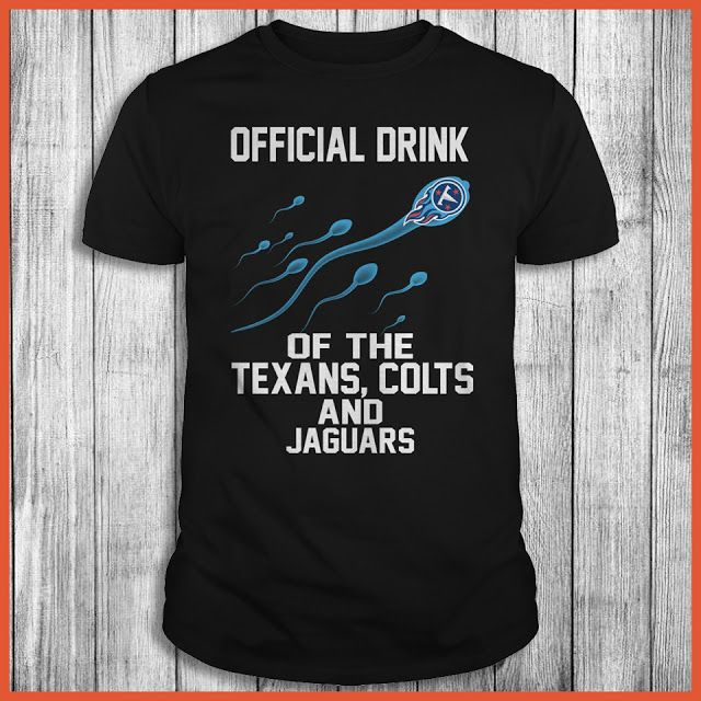 Tennessee Titans - Official Drink Of The Texans, Colts And Jaguars Shirt