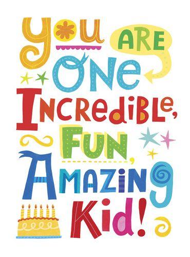 You are one Incredible, Fun, Amazing Kid