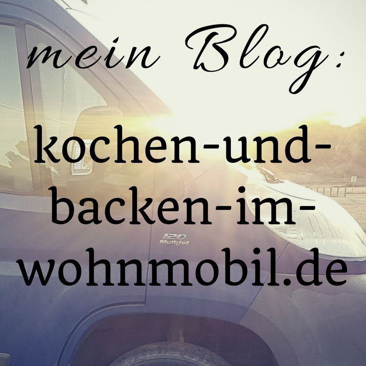 279 besten mein blog kochen und backen im wohnmobil. Black Bedroom Furniture Sets. Home Design Ideas
