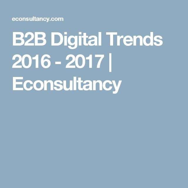 B2B Digital Trends 2016 - 2017 | Econsultancy