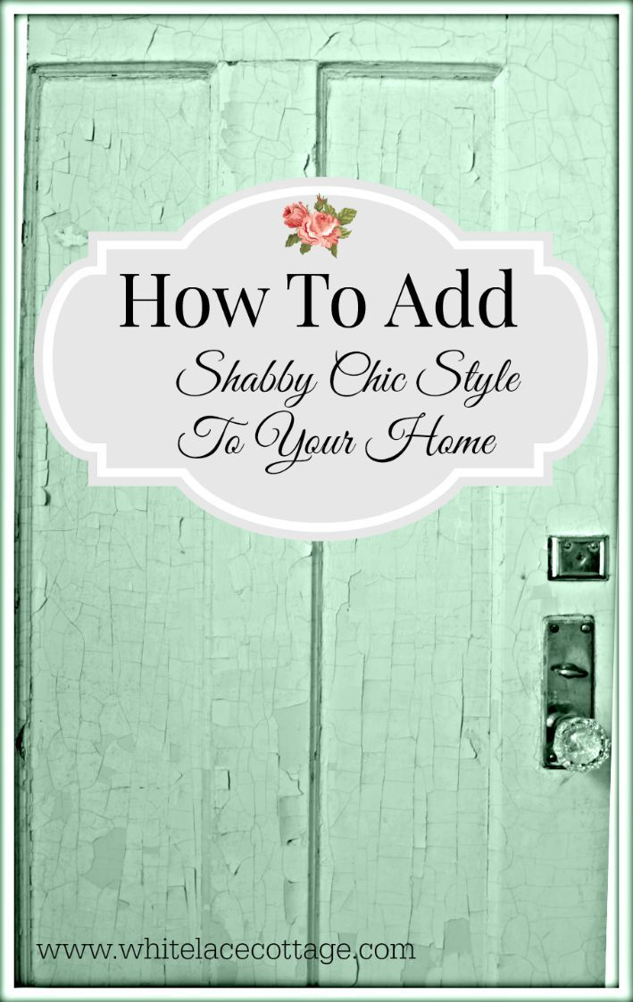 How To Add Shabby Chic Style To Your Home  www.whitelacecottage.com *Put A Pin On It*