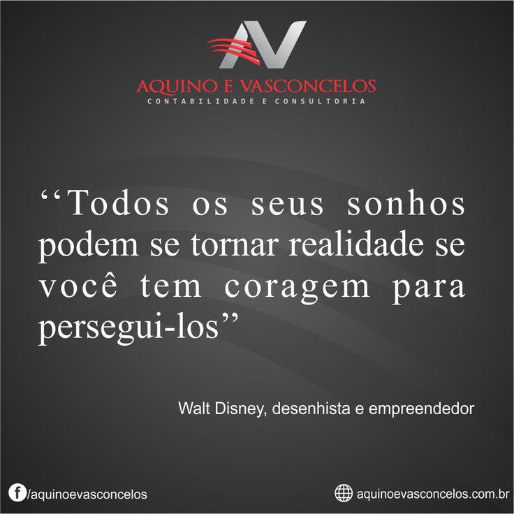 """""""Todos os seus sonhos podem se tornar realidade se você tem coragem de persegui-los"""""""