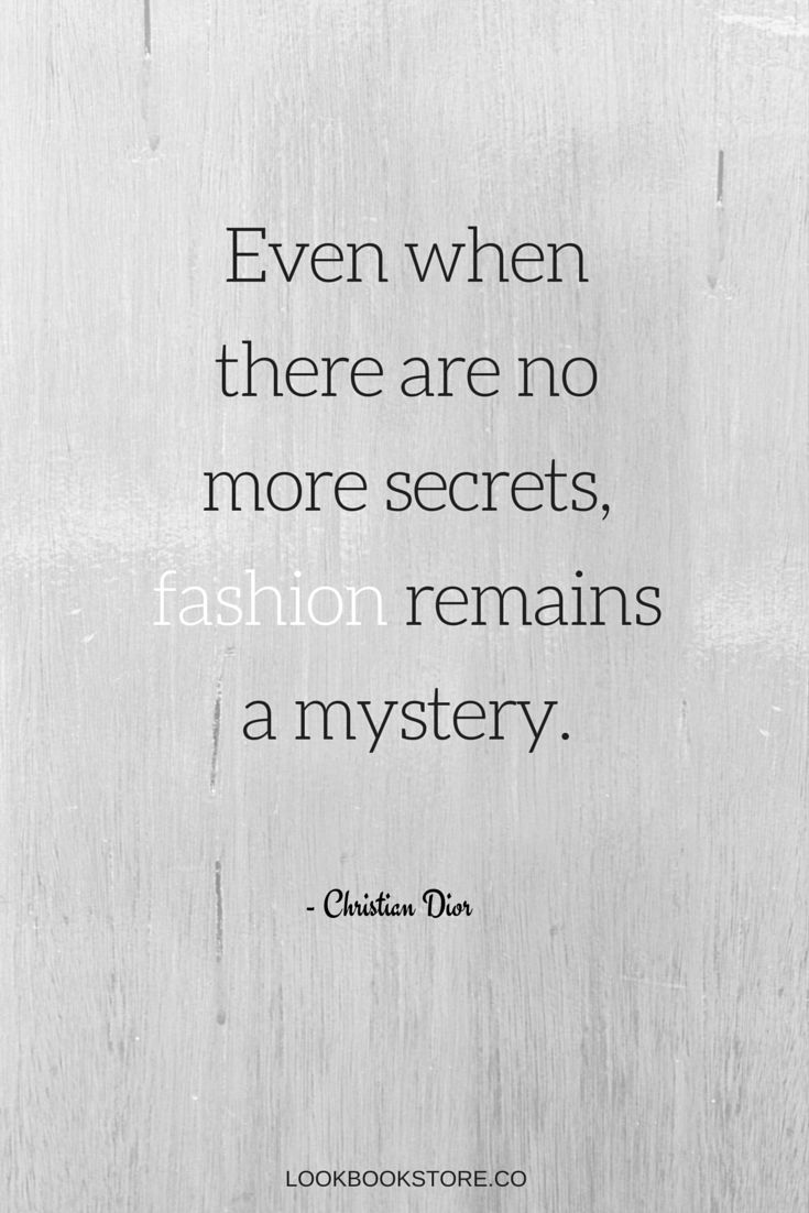 Even when there are no more secrets, fashion remains a mystery. - Christian Dior | Lookbook Store Fashion Quotes
