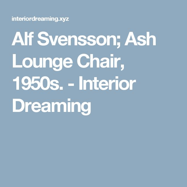 Alf Svensson; Ash Lounge Chair, 1950s. - Interior Dreaming