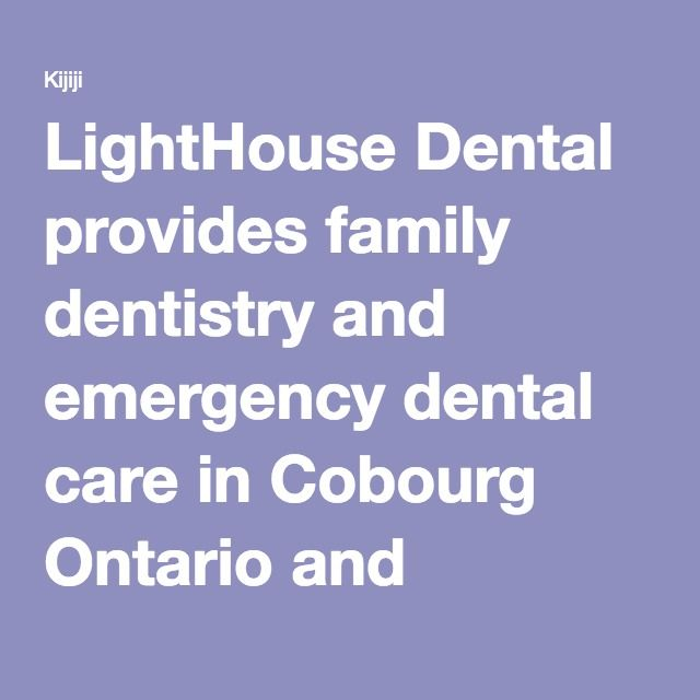LightHouse Dental provides family dentistry and emergency dental care in Cobourg Ontario and surrounding communities.