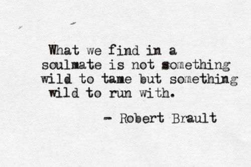I don't believe in soul mates but this is a cool quote