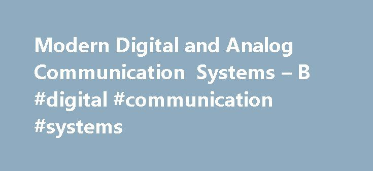 Modern Digital and Analog Communication Systems – B #digital #communication #systems http://china.nef2.com/modern-digital-and-analog-communication-systems-b-digital-communication-systems/  # Modern Digital and Analog Communication Systems B. P. Lathi and Zhi Ding An ideal first text on communication systems in electrical engineering, Modern Digital and Analog Communication Systems is now in its fourth edition. Retaining the superb pedagogical style of the first three editions, the authors…