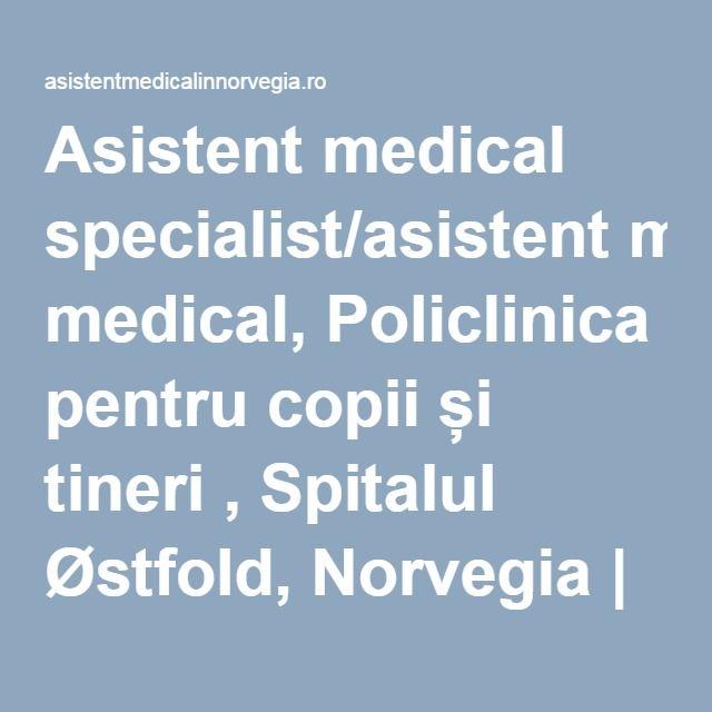 Asistent medical specialist/asistent medical, Policlinica pentru copii și tineri , Spitalul Østfold, Norvegia   Asistent medical in Norvegia