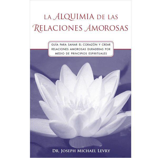 La Alquimia de las Relaciones Amorosas por Dr. Joseph Michael Levry