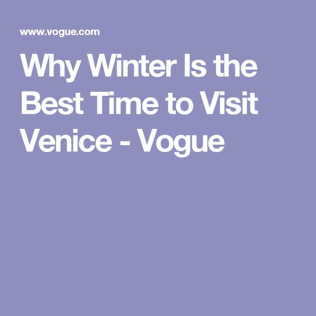 Why Winter Is the Best Time to Visit Venice - Vogue