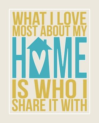 eighteen25: Filler Print - What I love most about my home is who I share it with.Decor, Subway Art, Sweets, Quotes, So True, House, Prints, Families, Free Printables