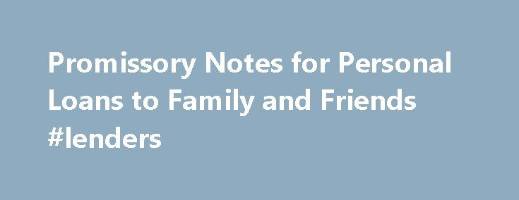 Promissory Notes for Personal Loans to Family and Friends #lenders http://loan-credit.nef2.com/promissory-notes-for-personal-loans-to-family-and-friends-lenders/  #loan contract # When making loans to family and friends, protect yourself with a promissory note. If you lend money to a friend or family member, you may feel that his or her word, or a handshake, is enough to seal the deal. Unfortunately, memories fade and disagreements do arise. Protect yourself by creating and signing a…