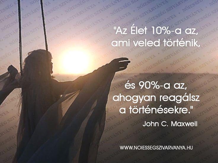 Az Élet 10%-a az, ami veled történik, és 90%-a az, ahogyan reagálsz a történésekre.
