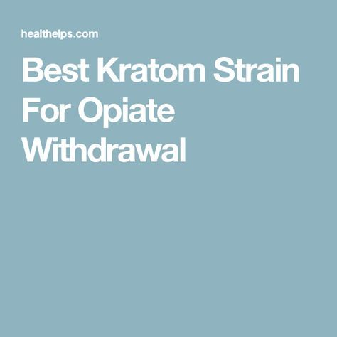 Best Kratom Strain For Opiate Withdrawal