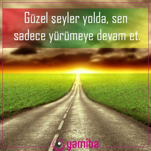 Yola çık ve arkana bakmadan yürü. Hayata dair daha fazla ipuçları için: www.yamiba.com
