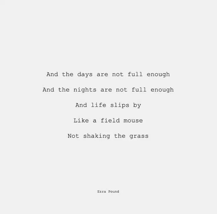 Ezra Pound - And the days are not full enough