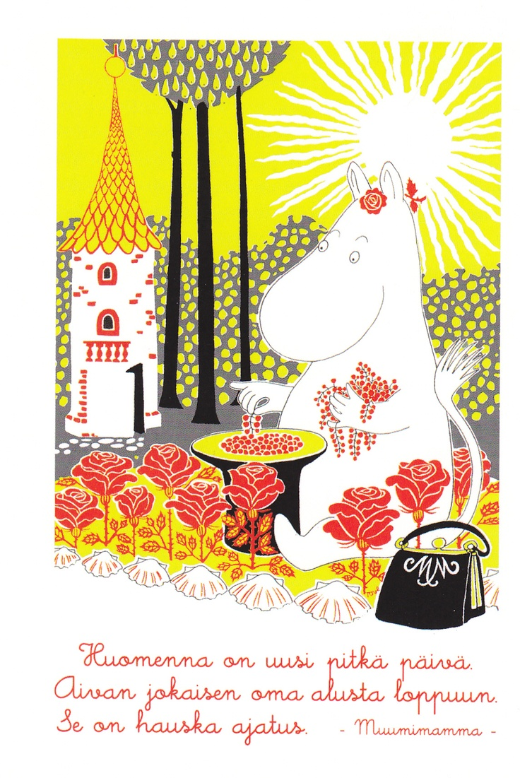 Tomorrow we have a whole new day  everybody's own from beginning to the end.   That's a clever idea. - Moominmamma
