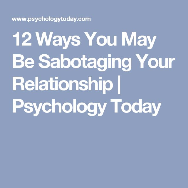 12 Ways You May Be Sabotaging Your Relationship | Psychology Today