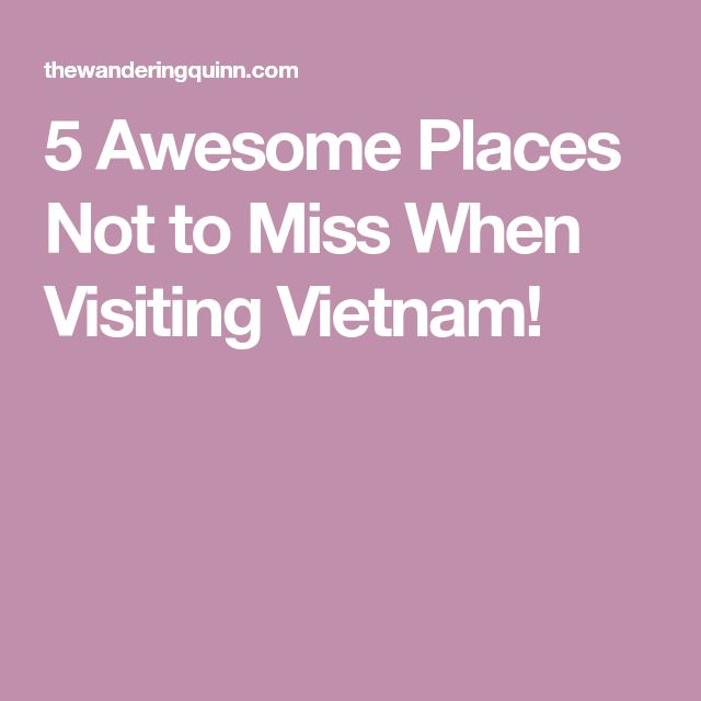 5 Awesome Places Not to Miss When Visiting Vietnam!
