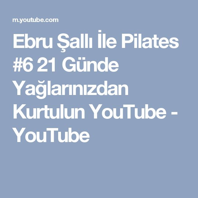Ebru Şallı İle Pilates #6 21 Günde Yağlarınızdan Kurtulun   YouTube - YouTube