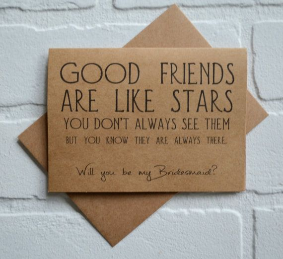 Do you have those friends that are miles away but that doesnt matter because theyre always there for you? Then you have found that special bridesmaid card with the perfect way to ask them to be part of your BIG day!  PRINTING ================ (Outside) Good friends are like stars you dont always see them but you know they are always there. Will you be my bridesmaid? (Inside) Blank  Listing includes 1 card and A2 envelope (4 3/8 x 5 3/4)  If youre going to ask your closest friend to be in…