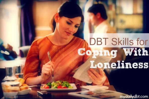 DBT Skills for Coping With Loneliness  http://www.mydailydbt.com/2012/12/dbt-skills-for-coping-with-loneliness.html